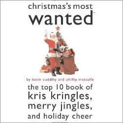 Christmas's Most Wanted: The Top Ten Book of Kris Kringles, Merry Jingles and Holiday Cheer